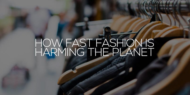 How Fast Fashion Is Harming The Planet
